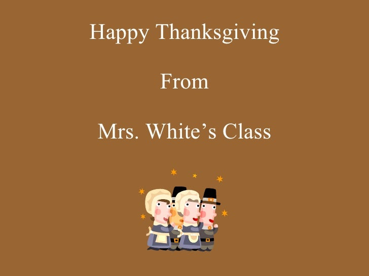 Happy Thanksgiving From Mrs. White's Class