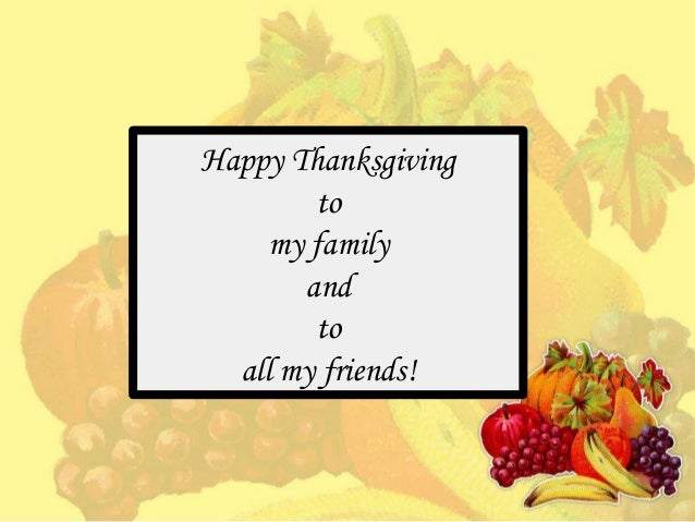 Happy Thanksgiving to my family and to all my friends!