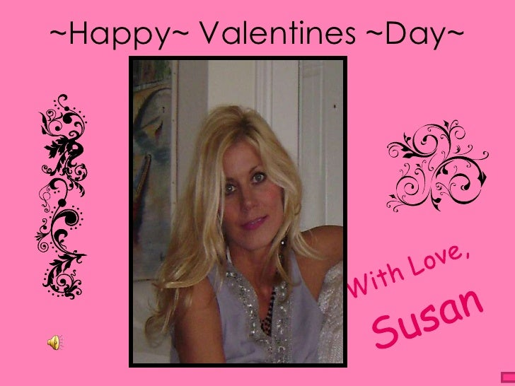 ~Happy~ Valentines ~Day~<br />With Love,<br />Susan<br />