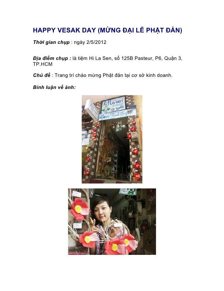 HAPPY VESAK DAY (MỪNG ĐẠI LỄ PHẬT ĐẢN)Thời gian chụp : ngày 2/5/2012Địa điểm chụp : là tiệm Hi La Sen, số 125B Pasteur, P6...