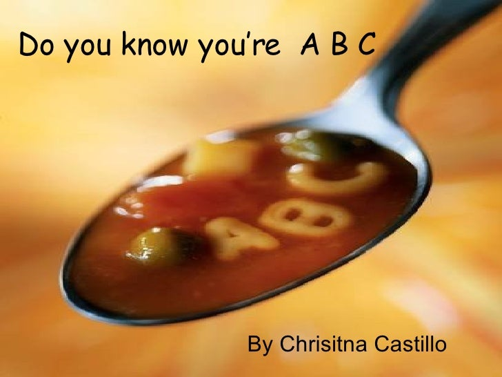 Do you know you're  A B C By Chrisitna Castillo