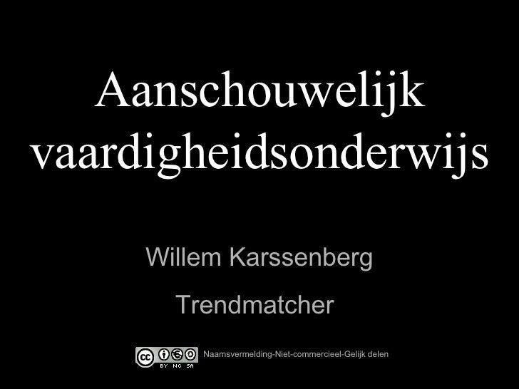 Aanschouwelijk vaardigheidsonderwijs Willem Karssenberg Naamsvermelding-Niet-commercieel-Gelijk delen Trendmatcher
