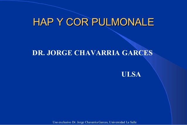 HAP Y COR PULMONALEDR. JORGE CHAVARRIA GARCES                                                      ULSA    Uso exclusivo D...