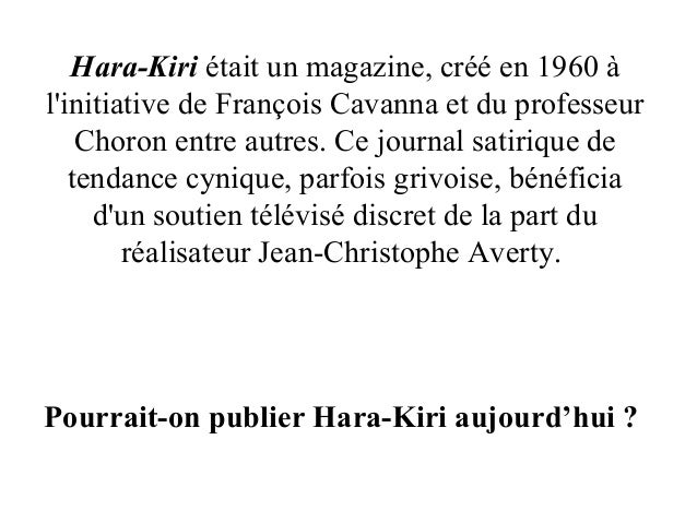 Hara-Kiri était un magazine, créé en 1960 à l'initiative de François Cavanna et du professeur Choron entre autres. Ce jour...