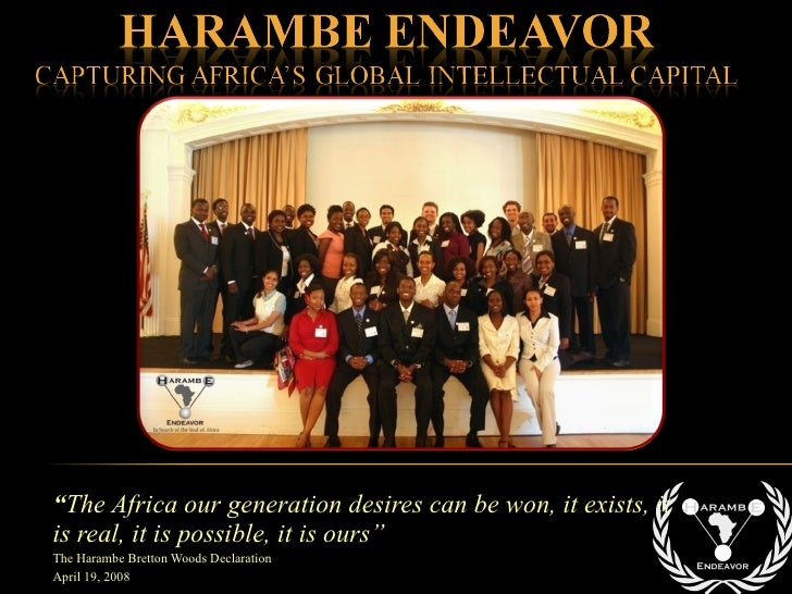 """"""" The Africa our generation desires can be won, it exists, it is real, it is possible, it is ours"""" The Harambe Bretton Woo..."""