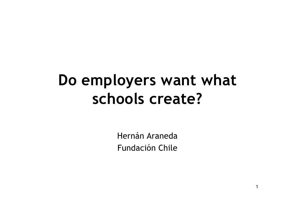 Do employers want what     schools create?         Hernán Araneda        Fundación Chile                             1