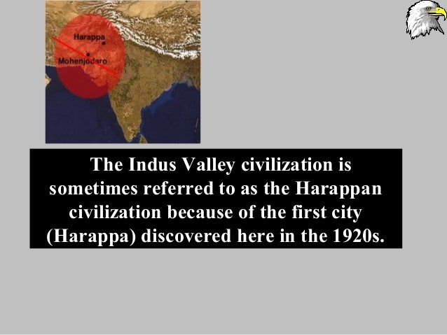 The Indus Valley civilization is sometimes referred to as the Harappan civilization because of the first city (Harappa) di...