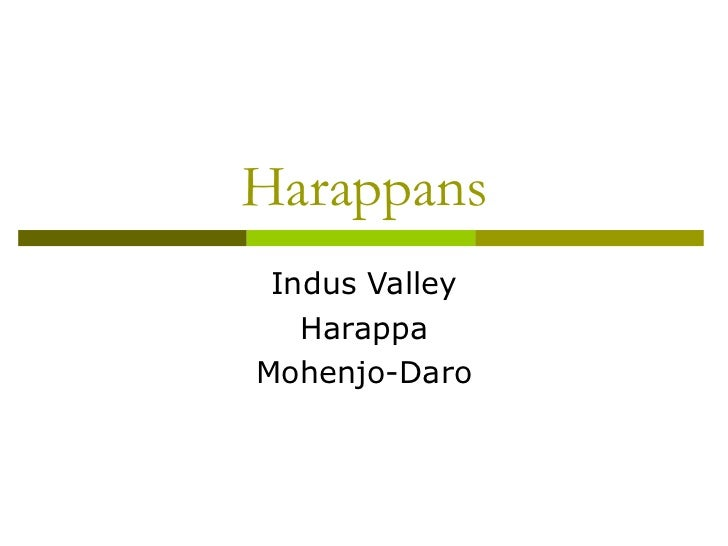 Harappans Indus Valley Harappa Mohenjo-Daro