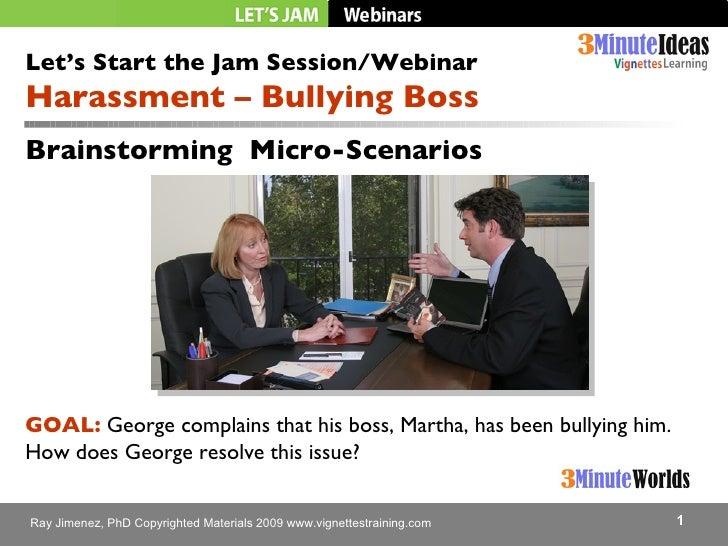 Brainstorming  Micro-Scenarios Let's Start the Jam Session/Webinar Harassment – Bullying Boss  GOAL:  George complains tha...