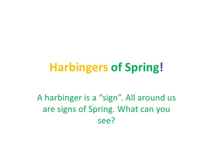 """Harbingers of Spring!A harbinger is a """"sign"""". All around us are signs of Spring. What can you                see?"""
