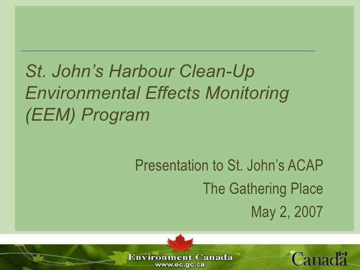 St. John's Harbour Clean-Up Environmental Effects Monitoring (EEM) Program Presentation to St. John's ACAP The Gathering P...