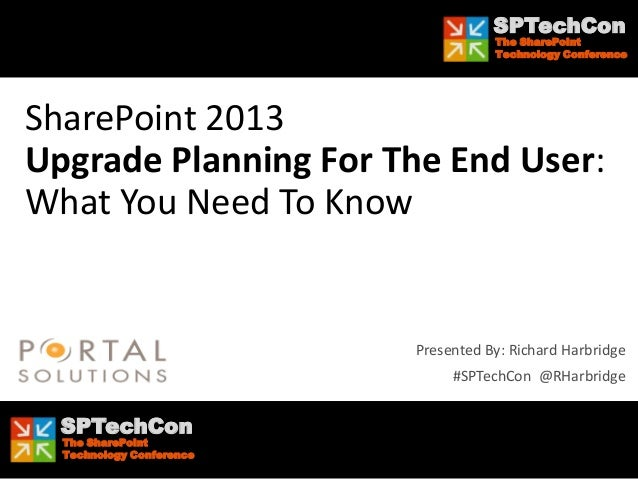 SharePoint 2013 Upgrade Planning For The End User: What You Need To Know by Richard Harbridge - SPTechCon
