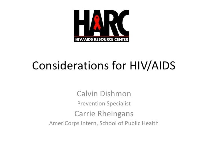 Considerations for HIV/AIDS<br />Calvin Dishmon<br />Prevention Specialist<br />Carrie Rheingans<br />AmeriCorps Intern, S...