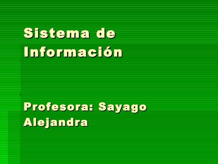 Sistema de Información Profesora: Sayago Alejandra