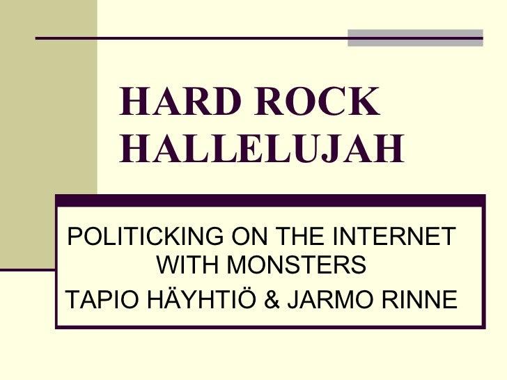 HARD ROCK HALLELUJAH POLITICKING ON THE INTERNET WITH MONSTERS TAPIO HÄYHTIÖ & JARMO RINNE