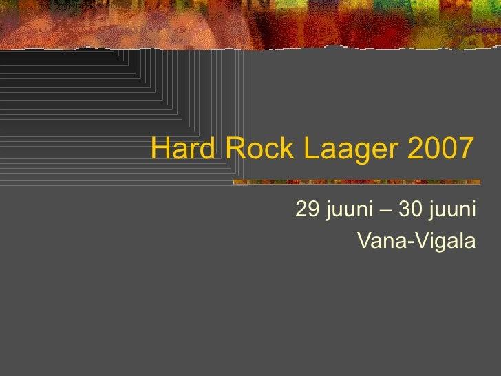 Hard Rock Laager 2007 29 juuni – 30 juuni Vana-Vigala