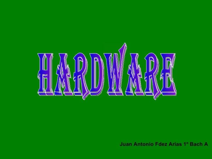 Hardware Juan Antonio Fdez Arias 1º Bach A