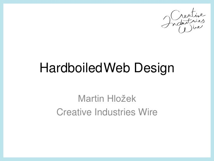 HardboiledWeb Design<br />Martin Hložek<br />CreativeIndustriesWire<br />