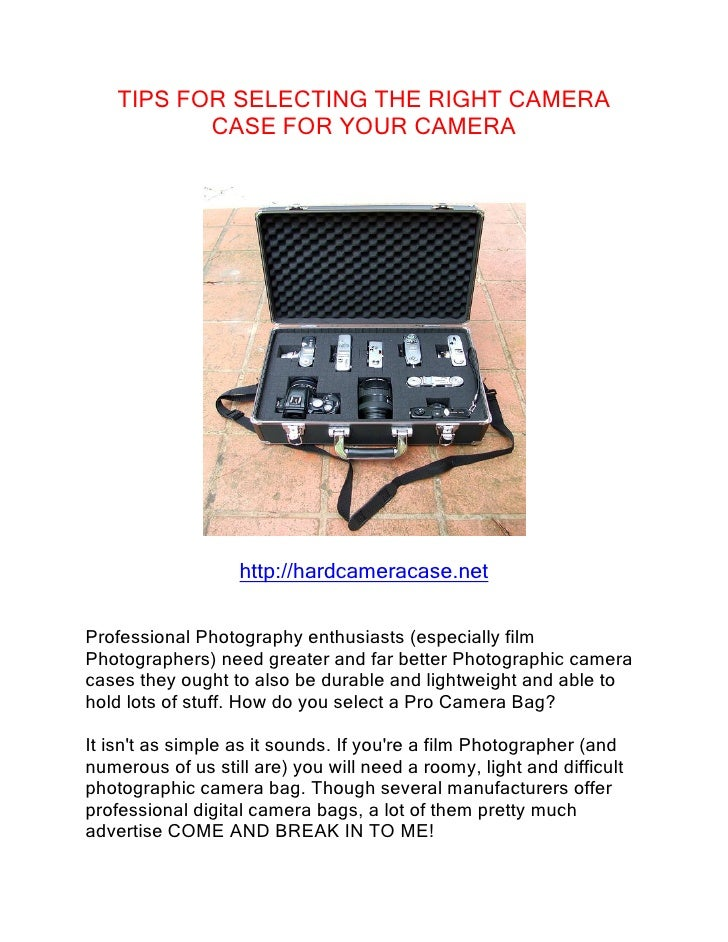 TIPS FOR SELECTING THE RIGHT CAMERA            CASE FOR YOUR CAMERA                        http://hardcameracase.net   Pro...