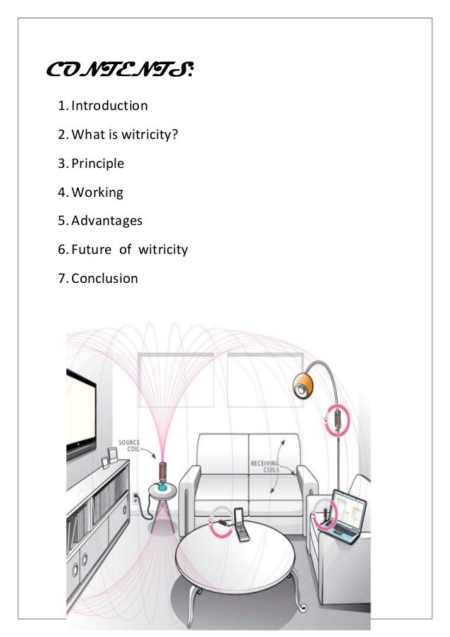 CONTENTS: 1.Introduction 2.What is witricity? 3.Principle 4.Working 5.Advantages 6.Future of witricity 7.Conclusion