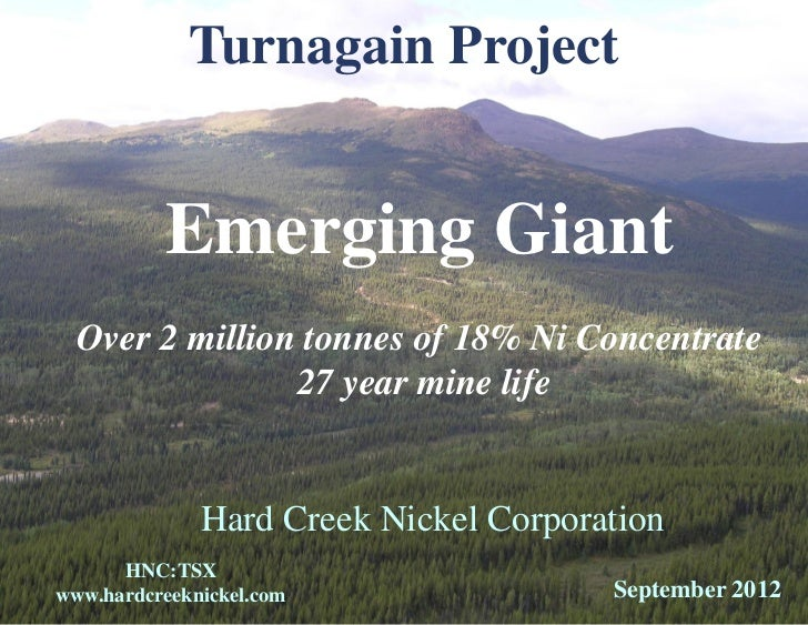 Turnagain Project          Emerging Giant  Over 2 million tonnes of 18% Ni Concentrate                27 year mine life   ...