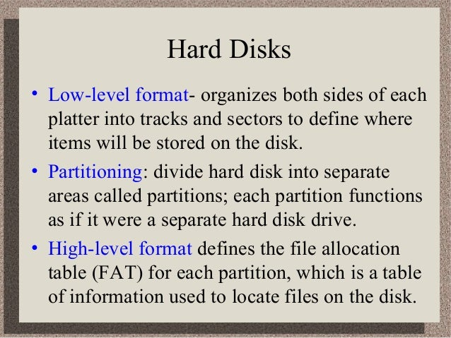 Hard Disks • Low-level format- organizes both sides of each platter into tracks and sectors to define where items will be ...