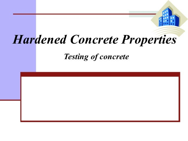 Properties Of Concrete : Hardened concrete