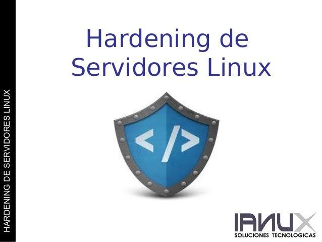 HARDENING DE SERVIDORES LINUX  Hardening de Servidores Linux