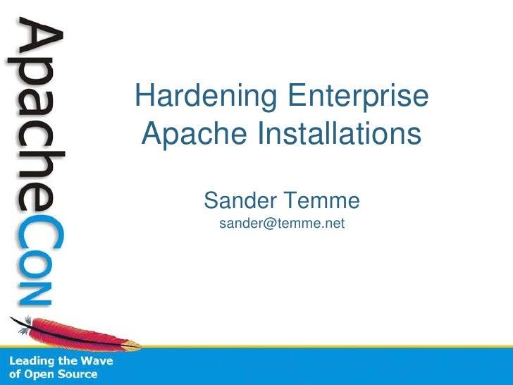 Hardening Enterprise Apache Installations      Sander Temme      sander@temme.net