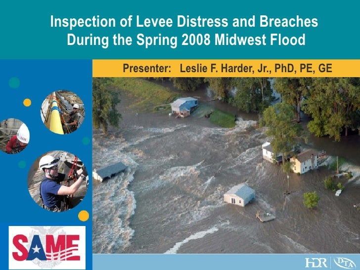 Inspection of Levee Distress and Breaches  During the Spring 2008 Midwest Flood Presenter:  Leslie F. Harder, Jr., PhD, PE...