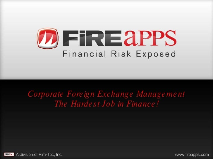 Corporate Foreign Exchange Management The Hardest Job in Finance!