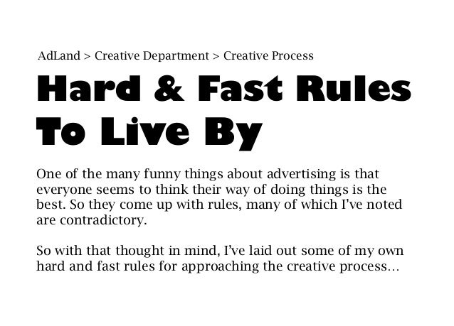 AdLand > Creative Department > Creative ProcessHard & Fast RulesTo Live ByOne of the many funny things about advertising i...