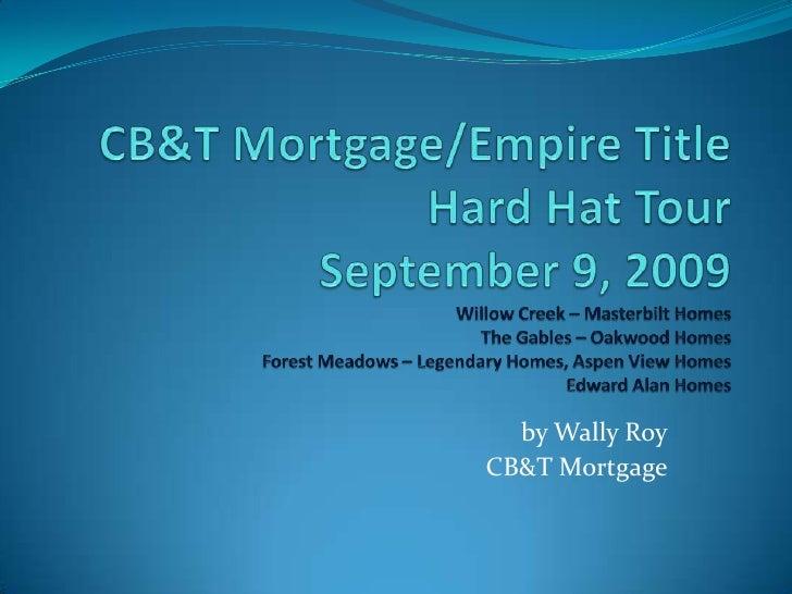 CB&T Mortgage/Empire Title Hard Hat Tour September 9, 2009Willow Creek – Masterbilt HomesThe Gables – Oakwood HomesForest ...