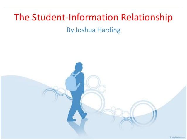 The Student-Information RelationshipBy Joshua Harding