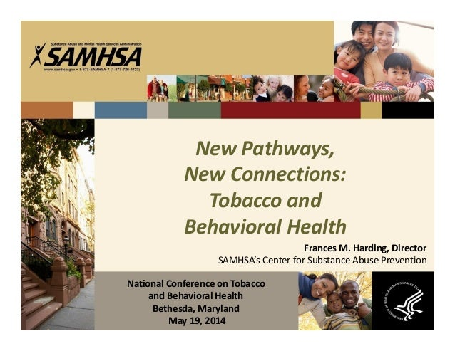 New Pathways, New Connections: Tobacco and Behavioral Health Frances M. Harding, Director SAMHSA's Center for Substance Ab...