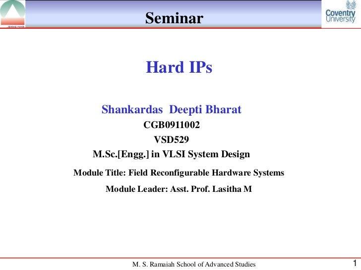 Seminar                  Hard IPs      Shankardas Deepti Bharat              CGB0911002                  VSD529    M.Sc.[E...