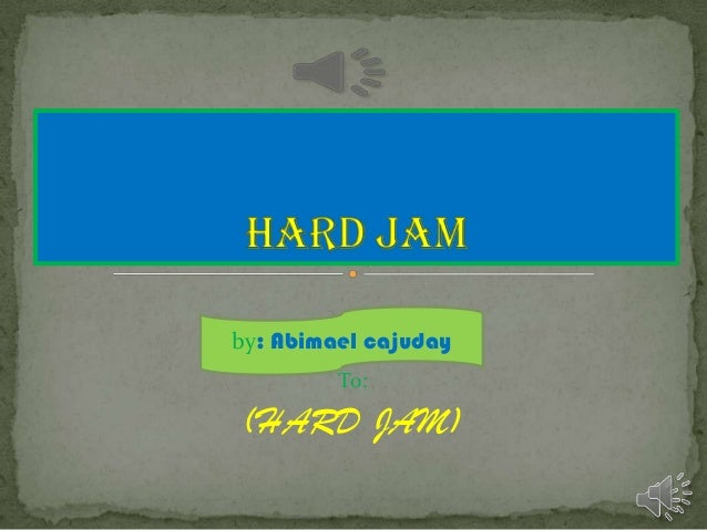 by: Abimael cajuday To:  (HARD JAM)