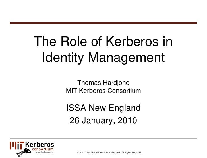 The Role of Kerberos in  Identity Management                       Thomas Hardjono                    MIT Kerberos Consort...