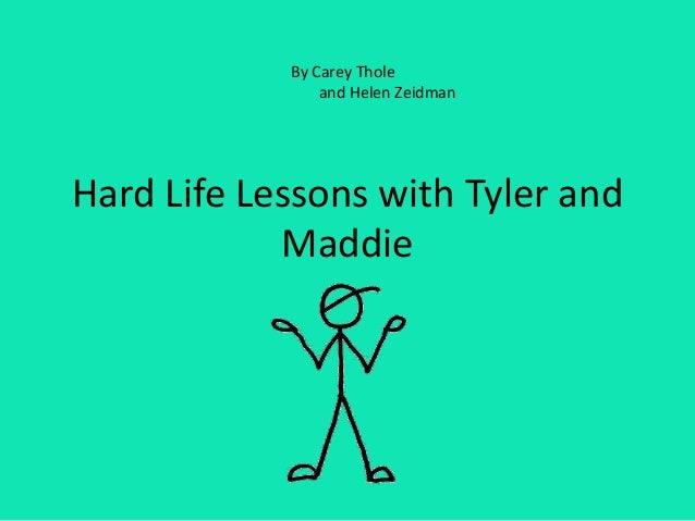 Hard Life Lessons with Tyler and Maddie By Carey Thole and Helen Zeidman