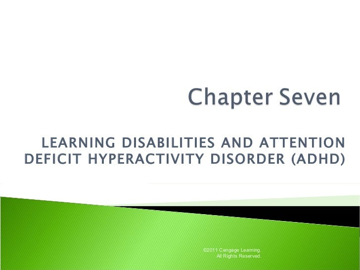 LEARNING DISABILITIES AND ATTENTIONDEFICIT HYPERACTIVITY DISORDER (ADHD)                    ©2011 Cengage Learning.       ...