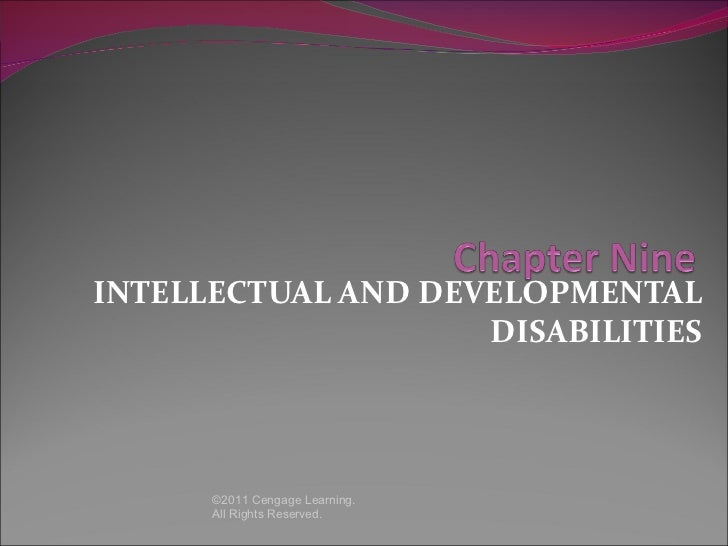 INTELLECTUAL AND DEVELOPMENTAL                    DISABILITIES      ©2011 Cengage Learning.      All Rights Reserved.
