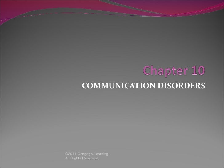 COMMUNICATION DISORDERS©2011 Cengage Learning.All Rights Reserved.