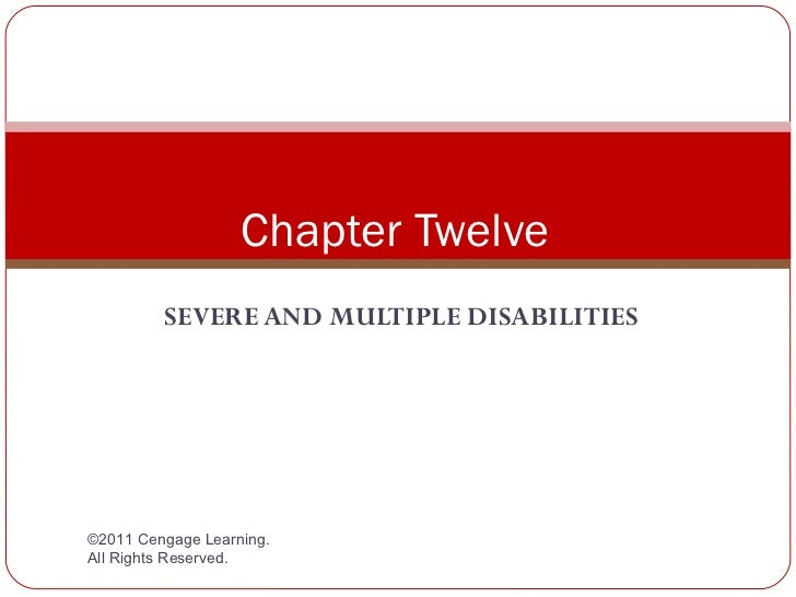 Chapter Twelve         SEVERE AND MULTIPLE DISABILITIES©2011 Cengage Learning.All Rights Reserved.
