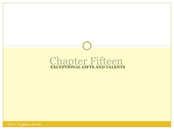 Chapter Fifteen                          EXCEPTIONAL GIFTS AND TALENTS©2011 Cengage Learning.All Rights Reserved.