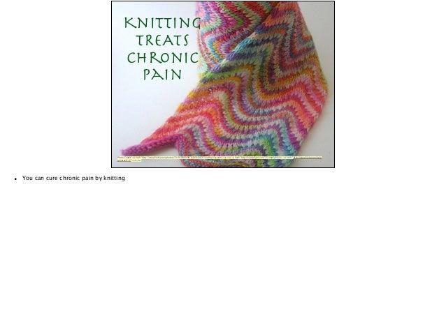 "Knitting   TREATS  Chronic Pain Photo Credit: <a href=""http://www.flickr.com/photos/7219133@N06/518504063/"">kathrynivy.com<..."