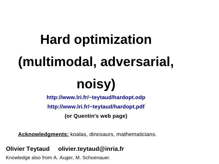 Hard optimization     (multimodal, adversarial,                             noisy)                 http://www.lri.fr/~teyt...