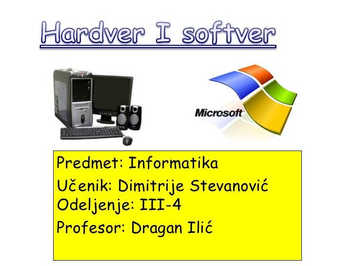 Predmet: InformatikaUčenik: Dimitrije StevanovićOdeljenje: III-4Profesor: Dragan Ilić