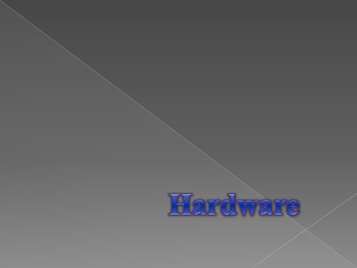 Introducción al Hardware y Software    ¿Qué es el Hardware?       ¿Qué es el Software?    Divisiones de Hardware     T...