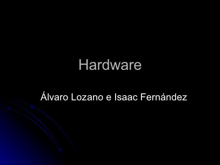 Hardware Álvaro Lozano e Isaac Fernández