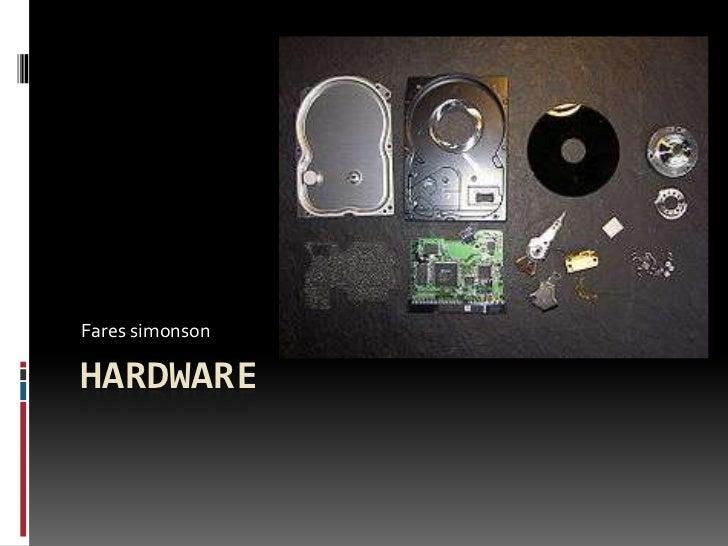 Hardware <br />Fares simonson<br />